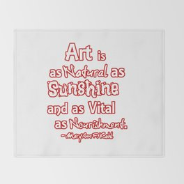 Art is a natural as sunshine and as vital ... Throw Blanket