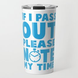 If I Pass Out Please Note My Time Funny Fitness Travel Mug