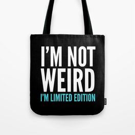 I'm Not Weird I'm Limited Edition Funny Quote (Dark) Tote Bag