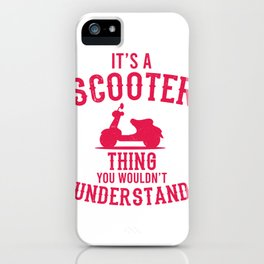 It's A Scooter Thing Moped And Scooter Gifts iPhone Case