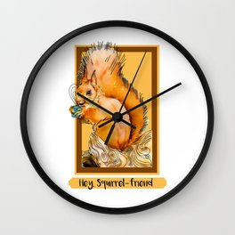 Hey squirrel friend Wall Clock