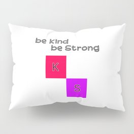be Kind and Strong Pillow Sham