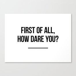 First of all, how dare you? Canvas Print