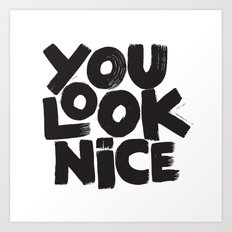 YOU LOOK NICE Art Print