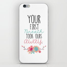 Your First Breath Took Ours Away iPhone Skin