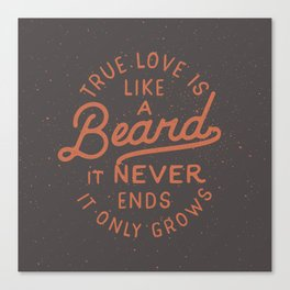 True Love Is Like A Beard It Never Ends It Only Grows Canvas Print