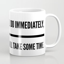 The Impossible I'll Do Immediately, The Unimaginable Will Take Some Time Coffee Mug