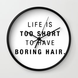 Life is too short to have boring hair Wall Clock