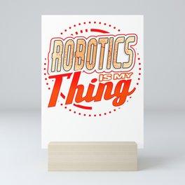 Robotics Is My Thing Robot Mini Art Print