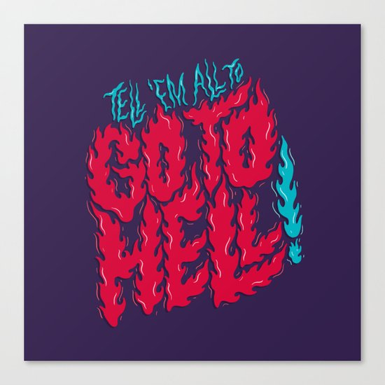 Tell 'em All To Go To Hell Canvas Print