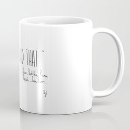 I Never Said That Coffee Mug