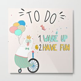Wake up and have fun! Metal Print