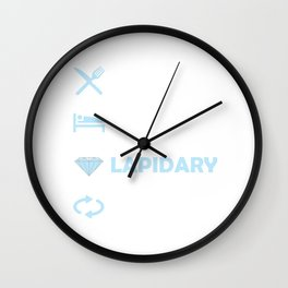 Eat Sleep Lapidary Repeat Artisan Stones Lapidarists Minerals Artist Gemstones Gift Wall Clock