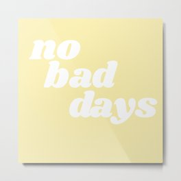 no bad days VIII Metal Print