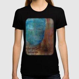 What You Seek... T-shirt