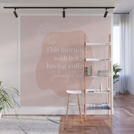 This Morning With Her Having Coffee. -Johnny Cash Quote Pink Organic Wall Mural