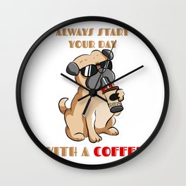 Always Start Your Day With A Coffee Happy Pug Wall Clock