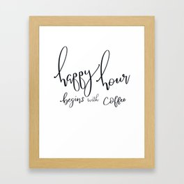 Happy Hour Starts with Coffee Framed Art Print