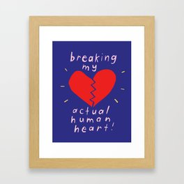 breaking my actual human heart Framed Art Print