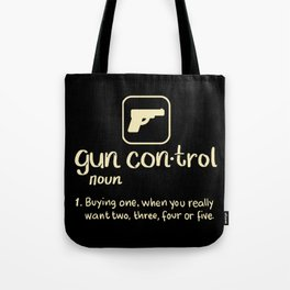 Gun Control Definition Buying One Want Two Three Four Gift Tote Bag