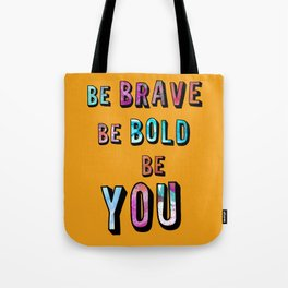 Be Brave Be Bold Be You Tote Bag