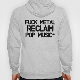 Fuck Metal Reclaim Pop Music* Hoody