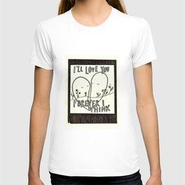 I'll Love You Forever I Think T-shirt