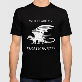 Where Are My Dragons??? T-shirt