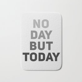 No Day But Today Bath Mat