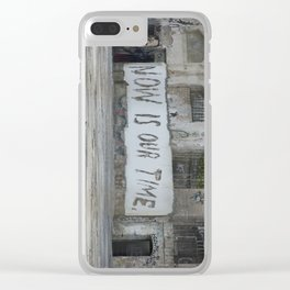 Now is our time Clear iPhone Case