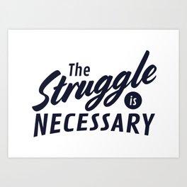 The Struggle is Necessary Art Print
