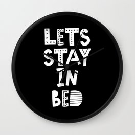 Lets Stay in Bed black and white bedroom decor cute Scandinavian typography design Wall Clock