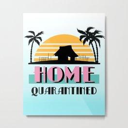 Home Quarantined Metal Print