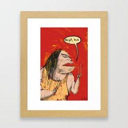 Alright, Bub. Framed Art Print