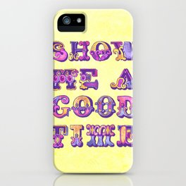 Show Me A Good Time iPhone Case