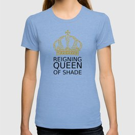 Reigning Queen of Shade T-shirt