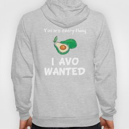 You are Everything I Avo Wanted Avocado Lover T-Shirt Hoody