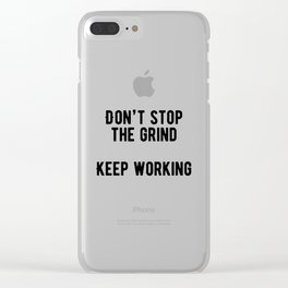 Motivational - Don't Stop The Grind Clear iPhone Case