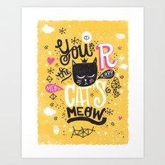 CAT'S MEOW Art Print
