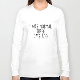 I Was Normal Three Cats Ago Funny Pet Lover Womens Slogan Top Cat T-Shirts Long Sleeve T-shirt