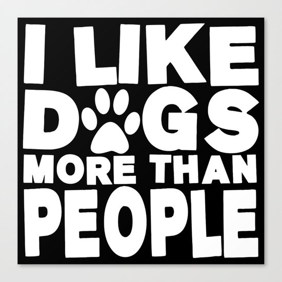 I Like Dogs More Than People  |  Dog Lover Canvas Print