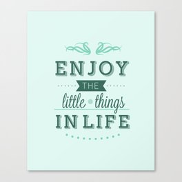 Message: Enjoy the little things in life Canvas Print