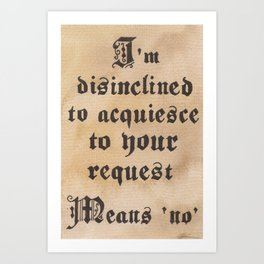Disinclined to Acquiesce  Art Print