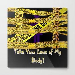 Take Your Laws Off of my Body Metal Print