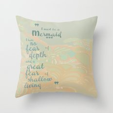 I must be a mermaid Throw Pillow
