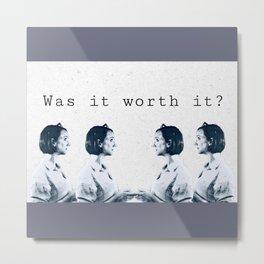 Was it Worth it? Metal Print