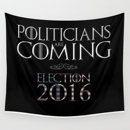 Politicians are Coming Wall Tapestry