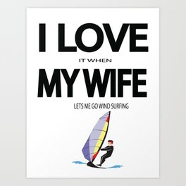 I Love it when my wife lets me go wind surfing Art Print