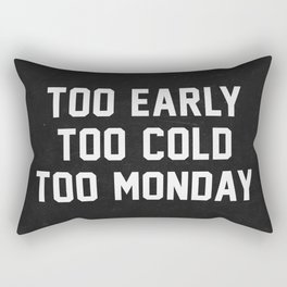 Too Early Too Cold Too Monday Rectangular Pillow