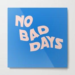no bad days III Metal Print